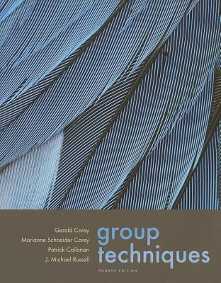 Group Techniques + Infotrac By Corey, Gerald/ Corey, Marianne Schneider/ Callanan, Patrick/ Russell, J. Michael