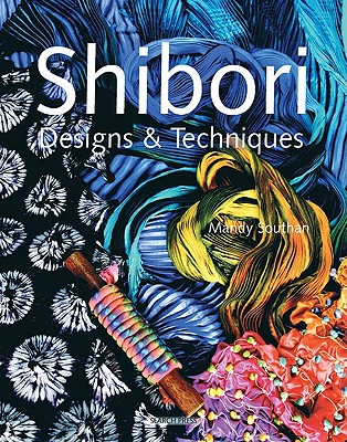 Shibori Designs & Techniques By Southan, Mandy